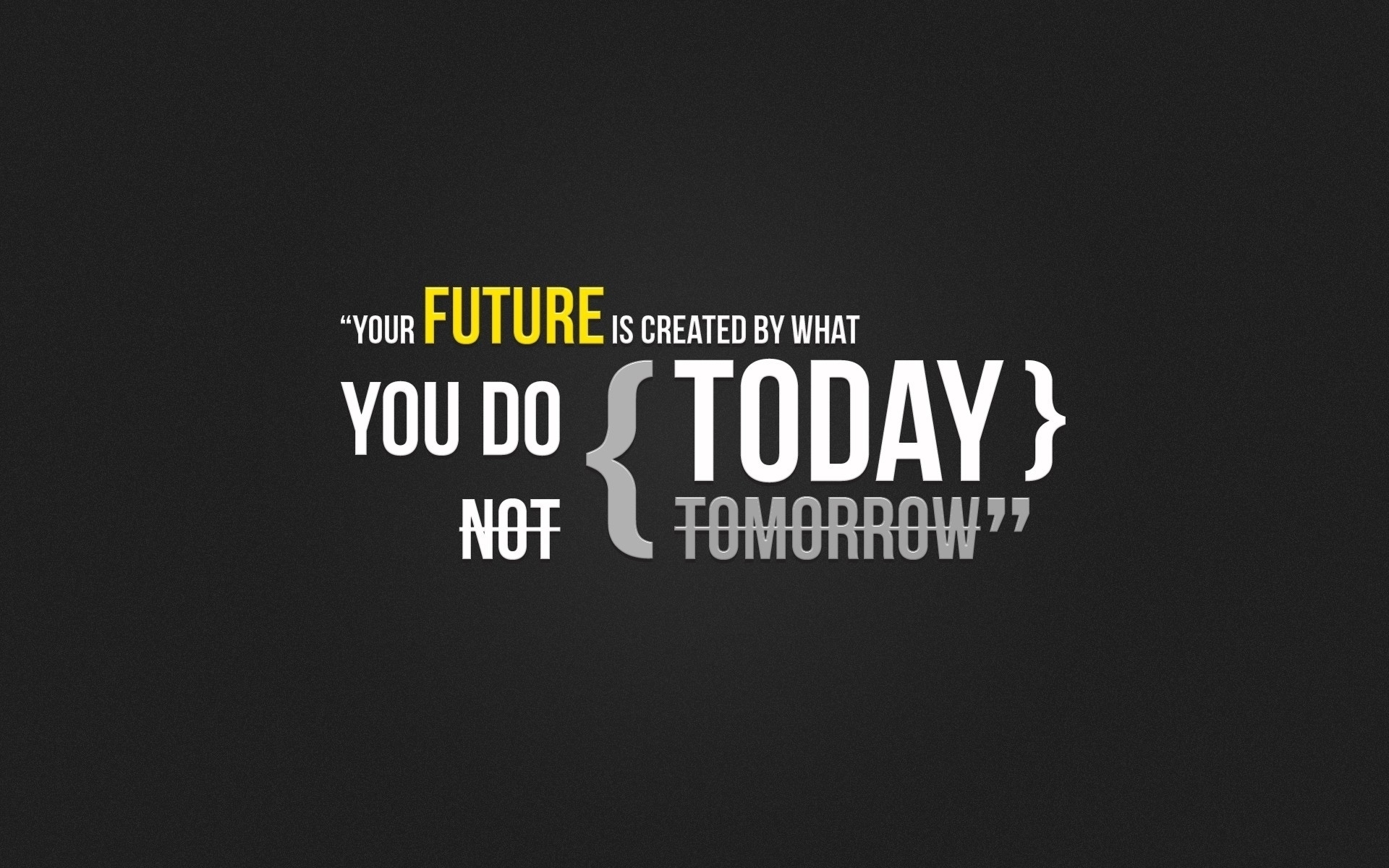 [Image] Your Future Is Created By What You Do Today… Not Tomorrow