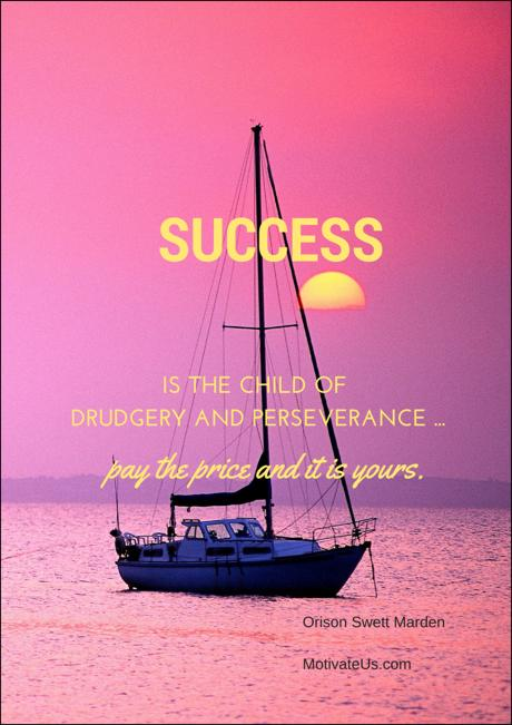 "[Image] ""Success is the child of drudgery and perseverance … pay the price and it is yours."""