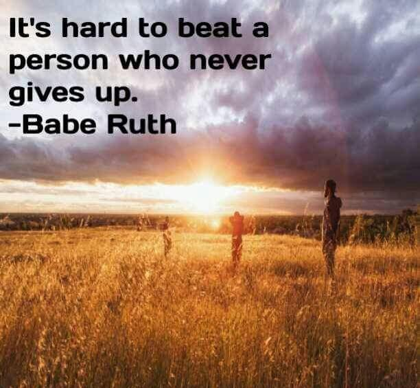 "[Image] ""It's hard to beat a person who never gives up."" – Babe Ruth"