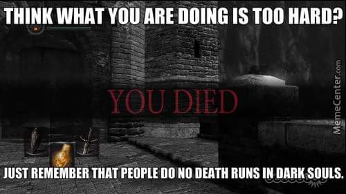 [image]Dark Souls puts everything into perspective