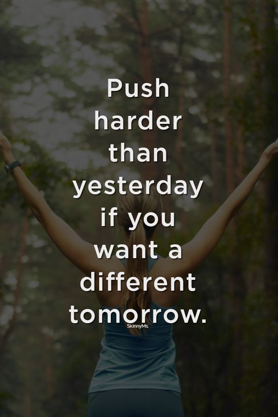 [Image]Push harder than yesterday if you want a different tomorrow