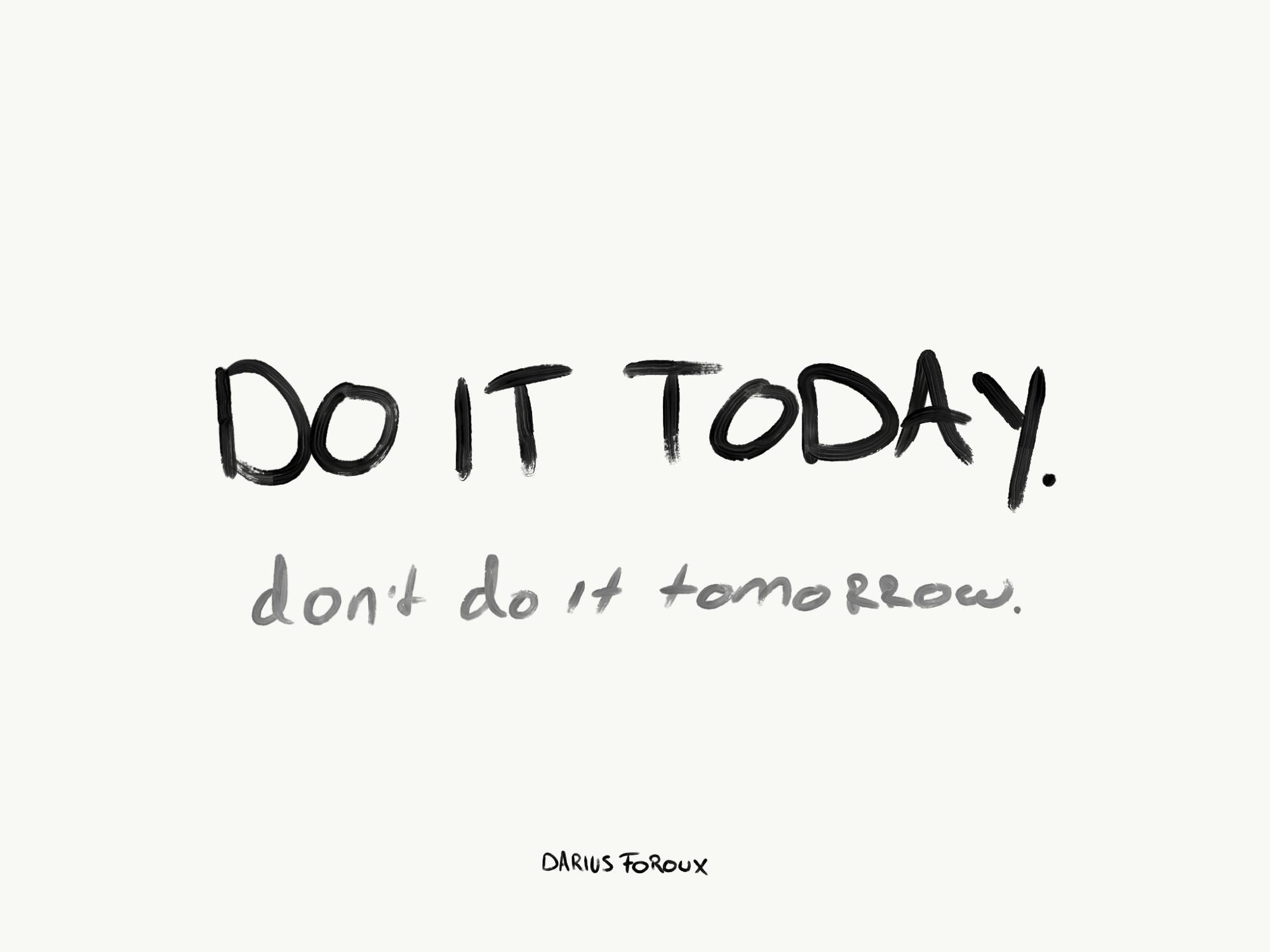 [Image] Don't wait 'till tomorrow