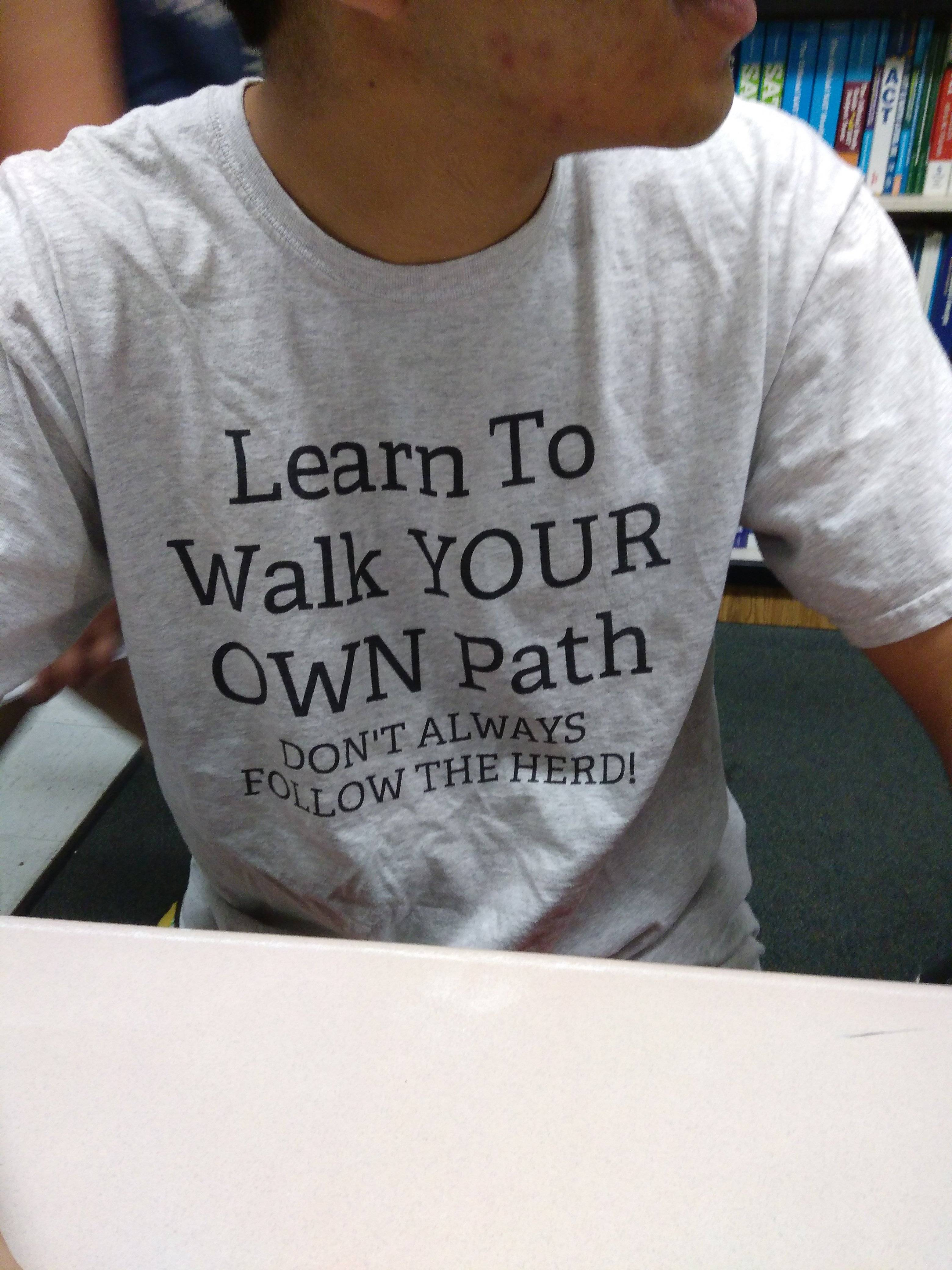[Image] My friend wore this motivational shirt today :)