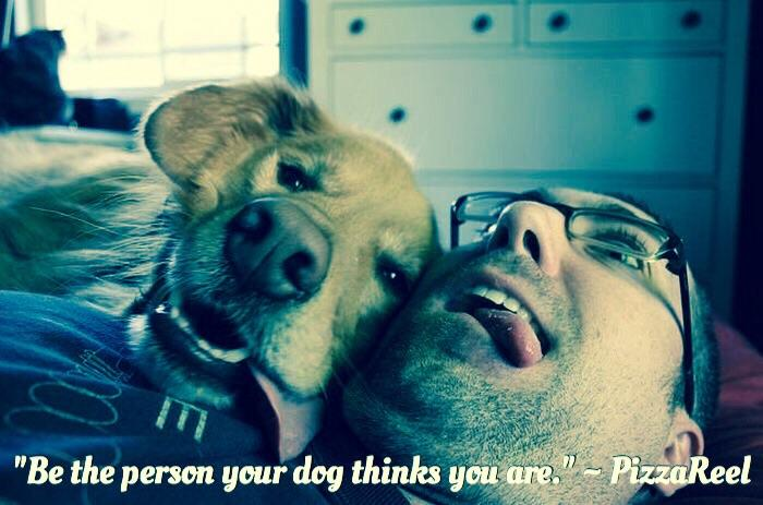 [Image] Be the Person your dog thinks you are.