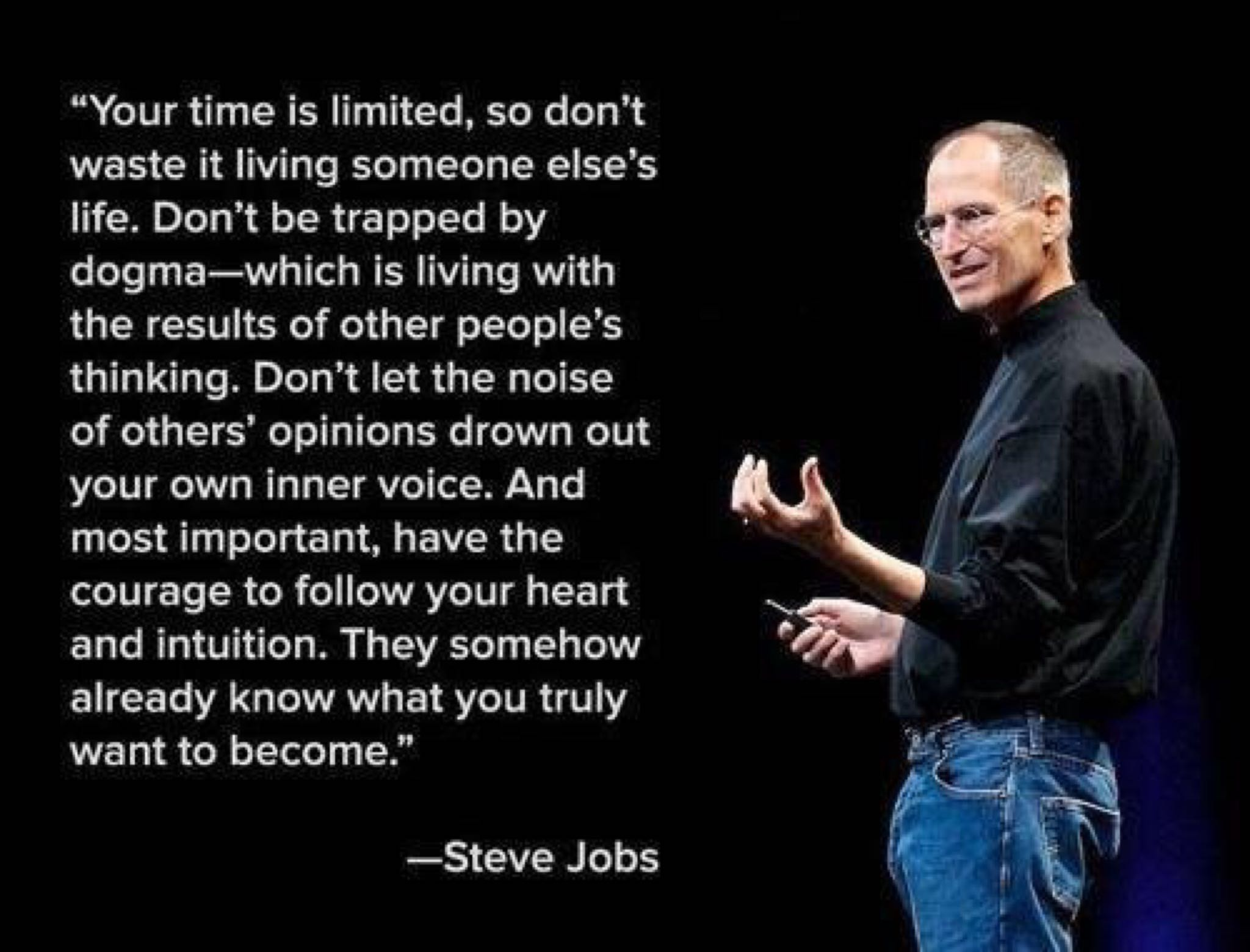 [image] Your time is limited, so don't waste it living someone else's life