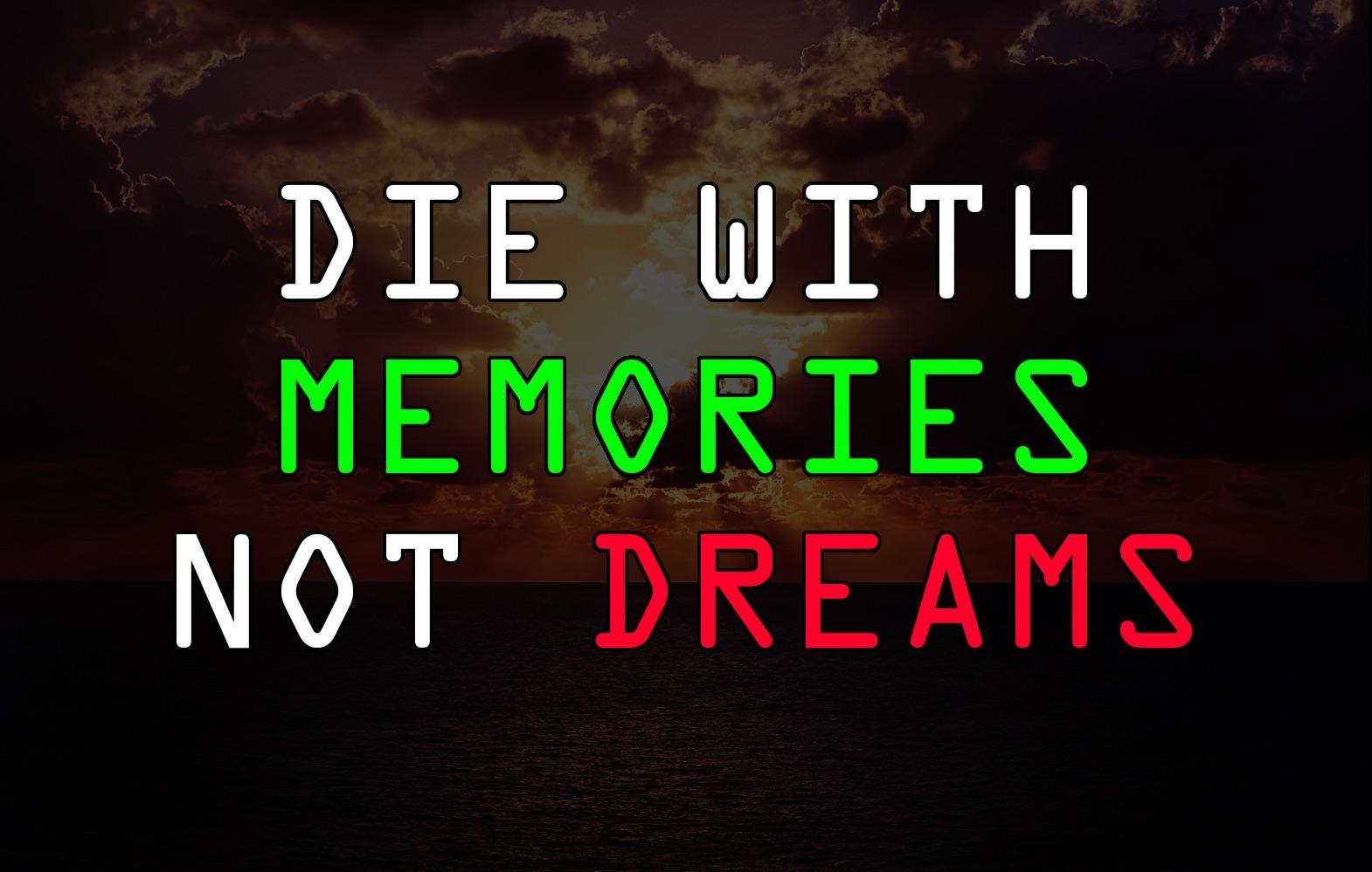 Die With Memories Not Dreams [Image]
