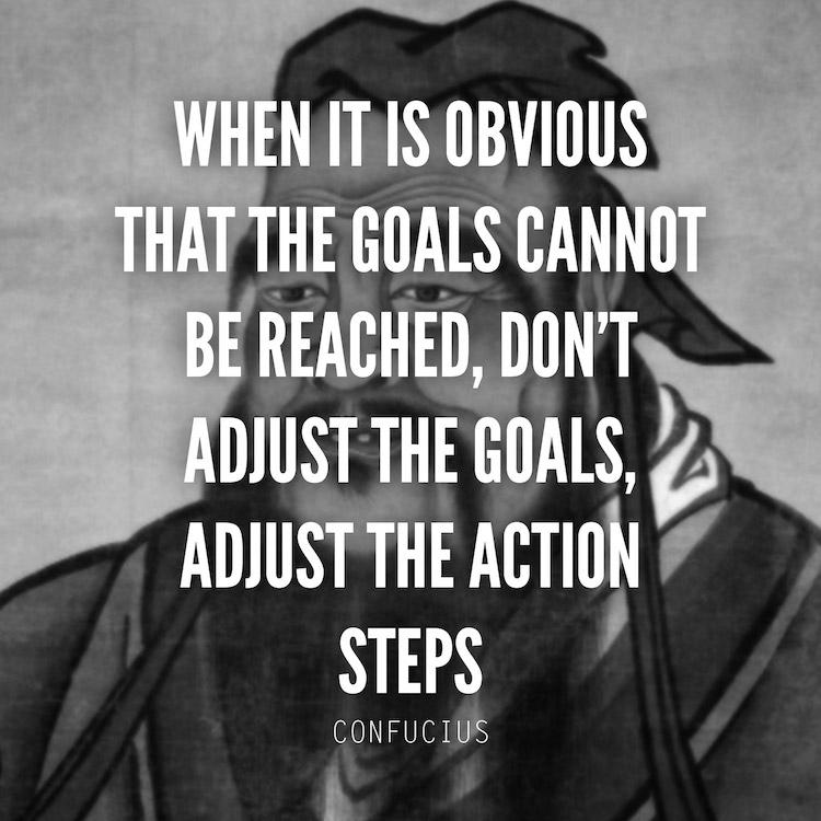"[Image] ""When it's obvious that the goals cannot be reached…"" – Confucius [x-post from /r/LiveToWin]"