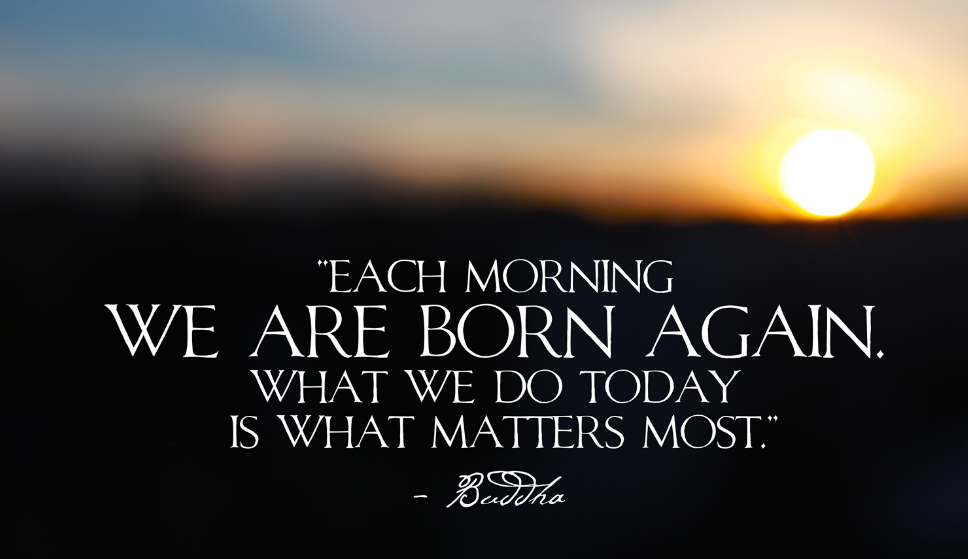 [image] each morning we are born again