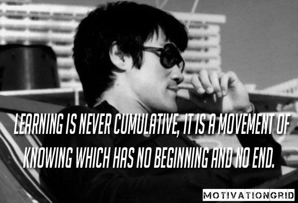 "[Image] ""Learn is never cumulative, it is a movement of knowing which has no beginning and no end."" ~ Bruce Lee"