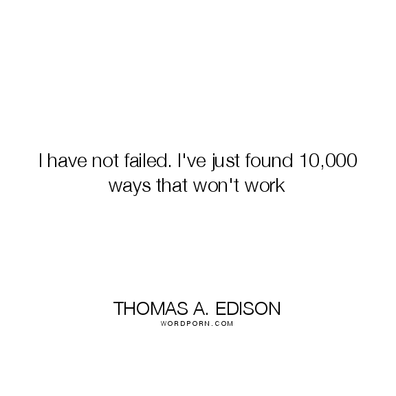 [image] I have not failed…