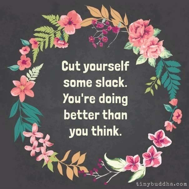 [image] Cut yourself some slack