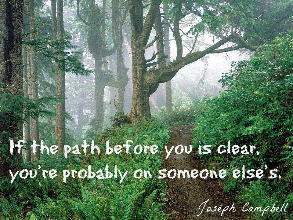 "[Image] ""If the path before you is clear…"" Joseph Campbell"