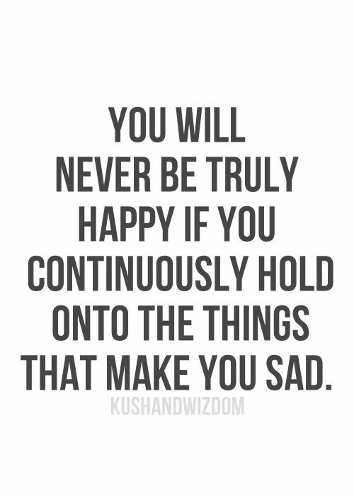 [Image] You will never be truly happy if you continuously hold onto the things that make you sad