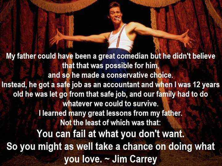 "[Image] ""You might as well take a chance on doing what you love"" – Jim Carrey [x-post /r/LiveToWin]"