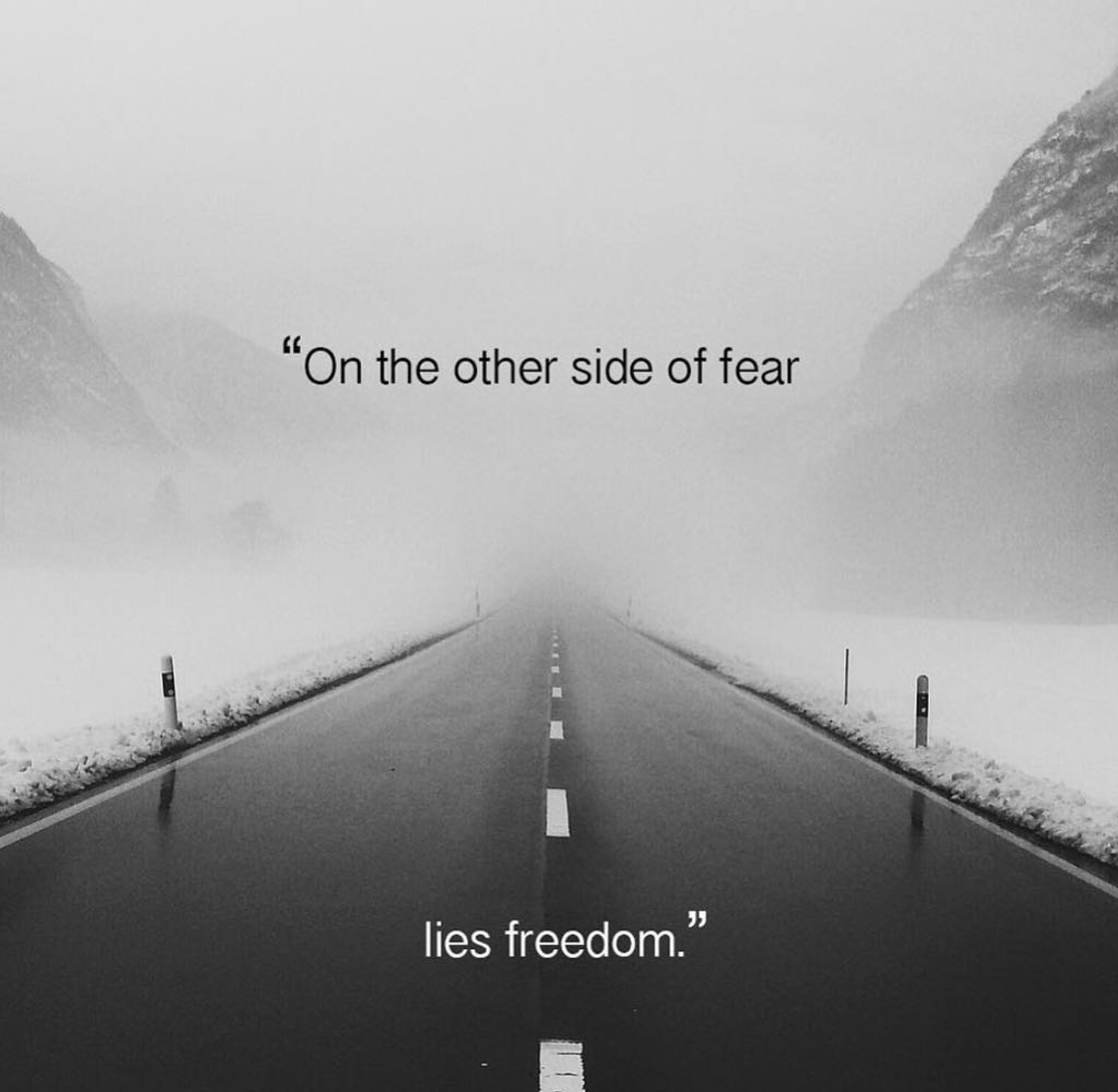 [Image] On the other side of fear, lies freedom. -unknown
