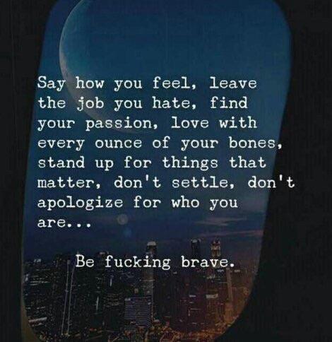 [Image] Be fucking brave.