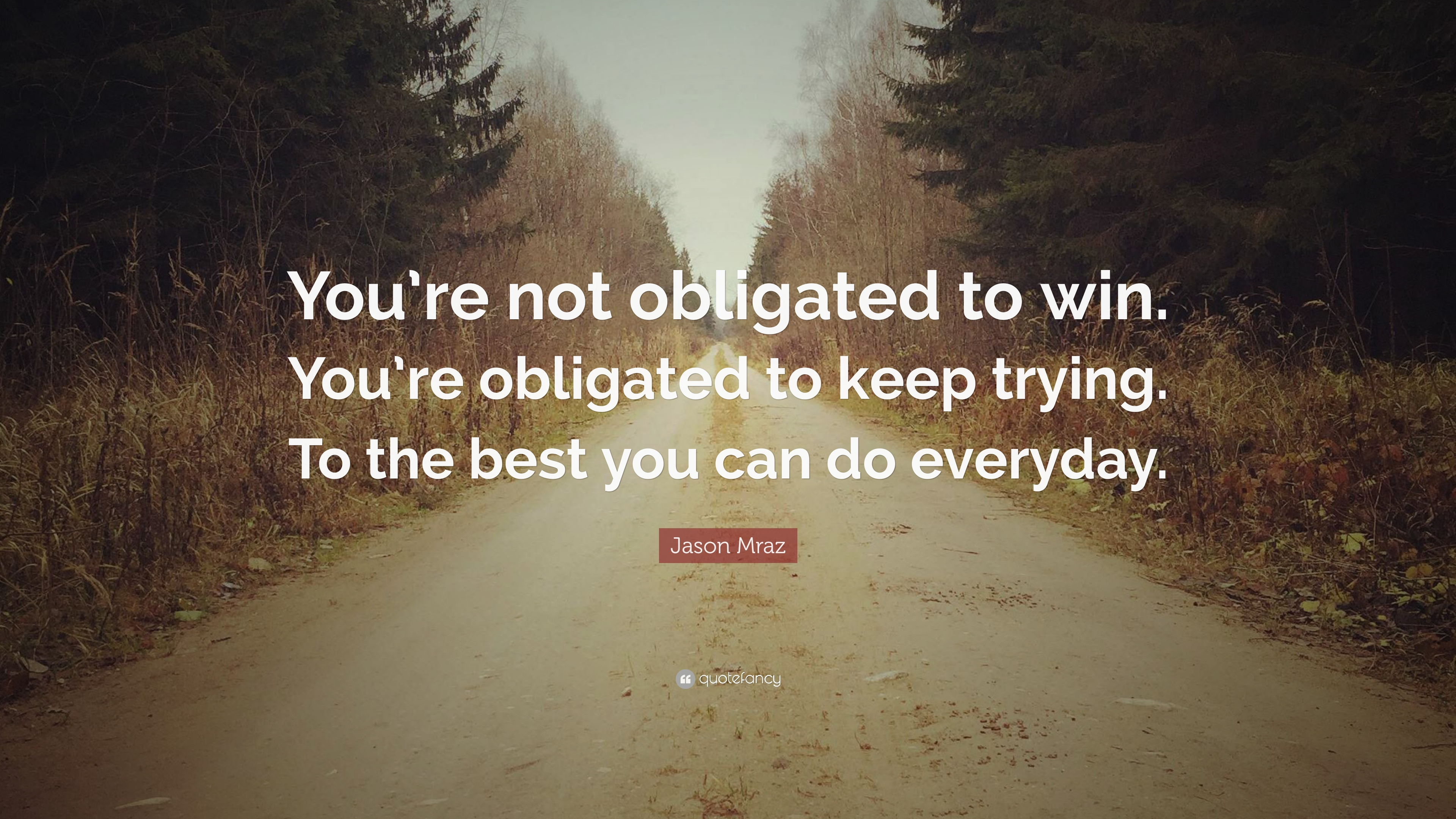 [Image]You're not obligated to win. You're obligated to keep trying. To the best you can do everyday.