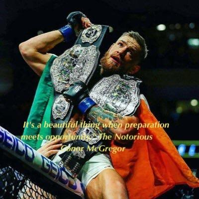 It's a beautiful thing when preparation meets opportunity – Th eNotorious Conor McGregor