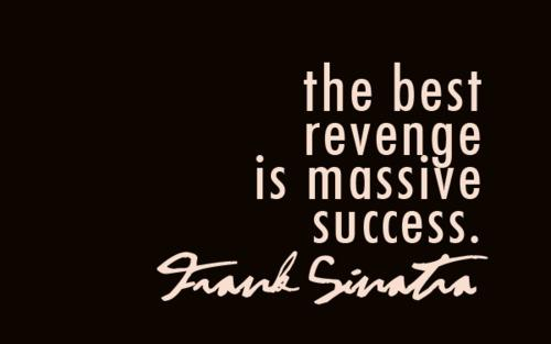 [Image] The best revenge is massive success