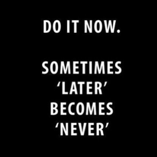 [Image] Sometimes Later becomes Never