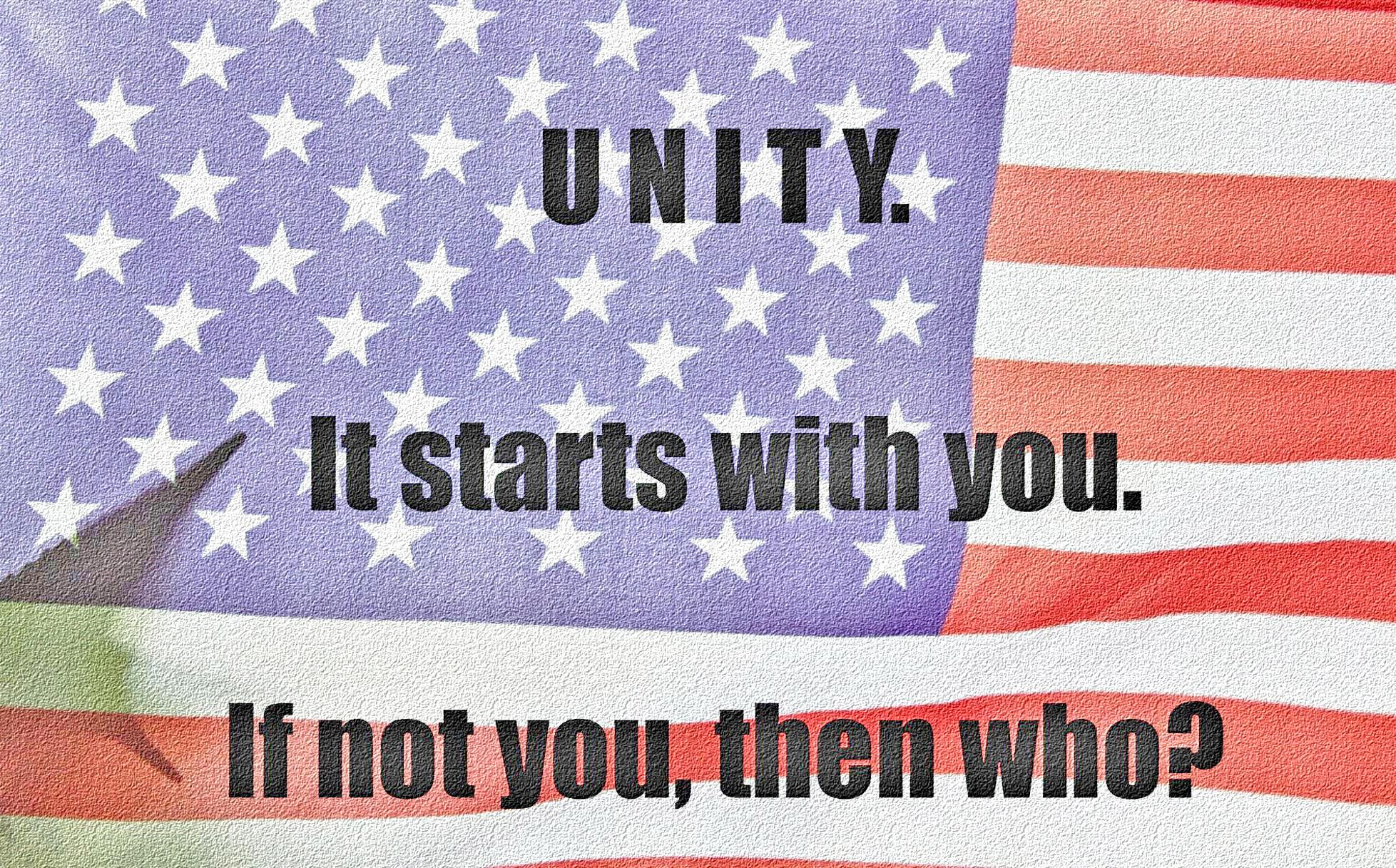 [Image] Unity. It starts with you. if not you, then who? It's time to promote unity and diffuse negativity.