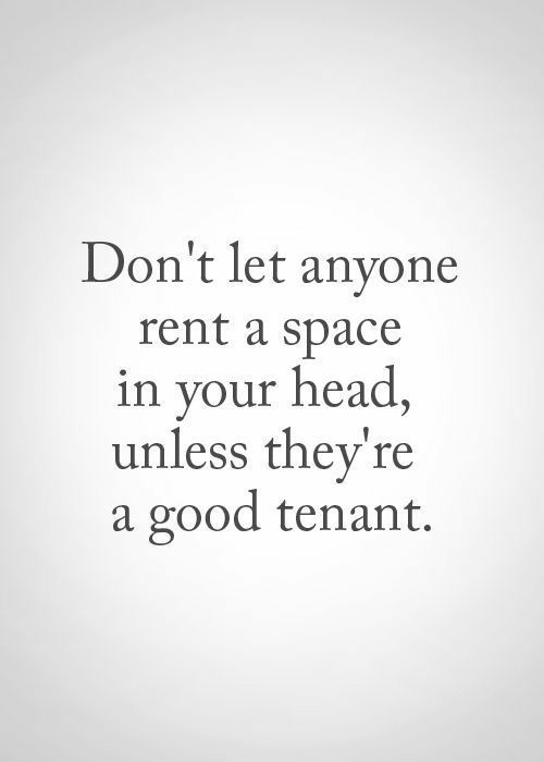 [Image] Don't let anyone rent a space in your head, unless they're a good tenant
