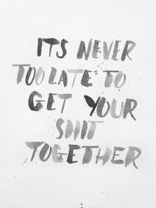 [Image] It's never to late to get your shit together