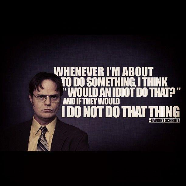 [Image] wise words from Dwight Schrute.