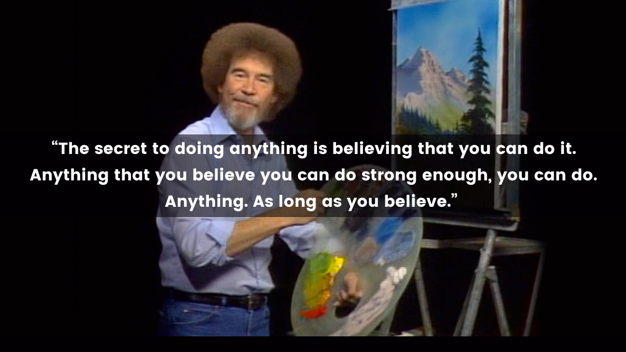 """The secret to doing anything is…"" Worldly wisdom from bob ross [Image]"