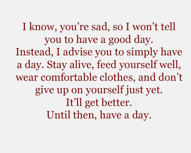 [Image] For those of you who need it, have a day