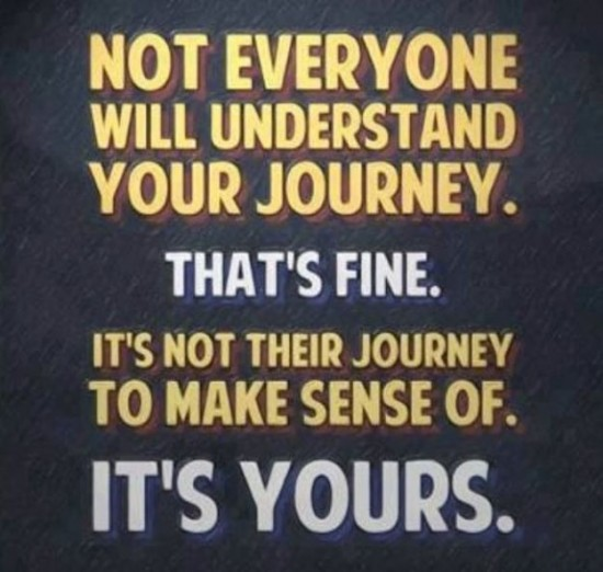 [IMAGE] Not everyone will understand your journey. That's OK!