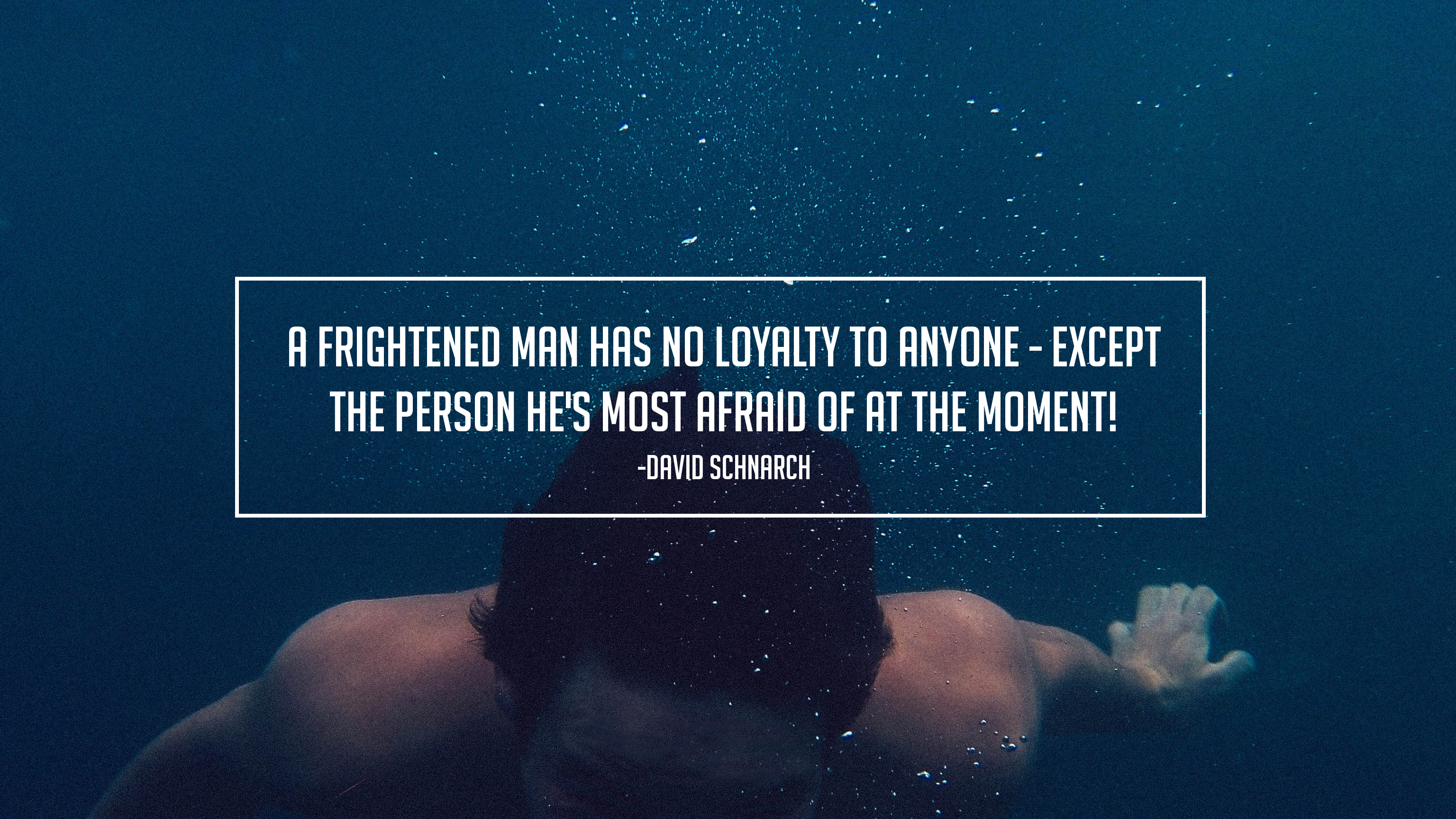 A frightened Man Has No Loyalty to Anyone Except the Person He's Most Afraid of at the Moment – David Schnarch