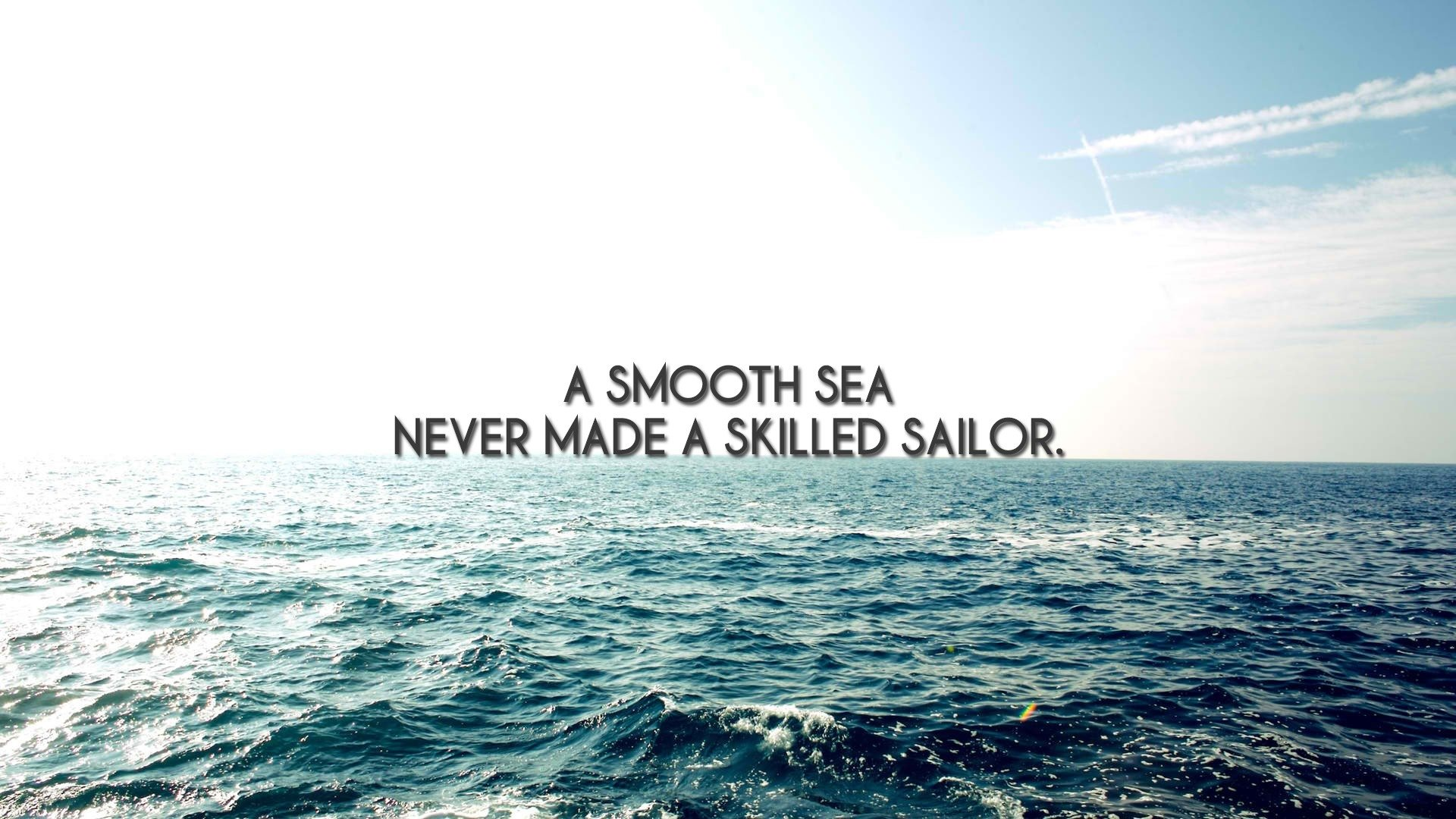 [image] a smooth sea never made a skilled sailor