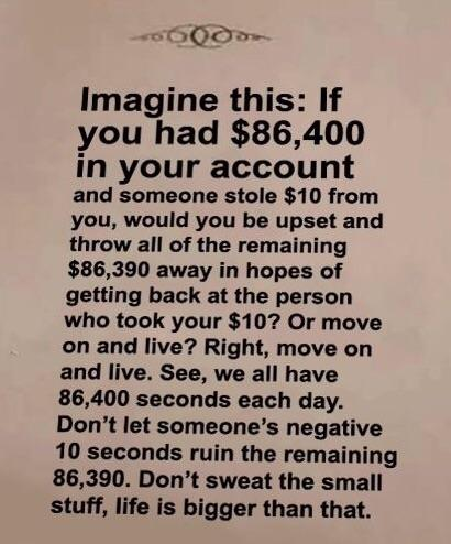 Don't let someones negative 10 seconds ruin the remaining 86390