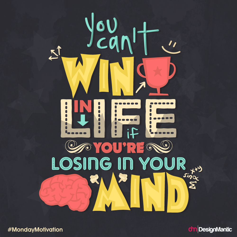 [Image] you can't win in life if you're losing in your mind!!