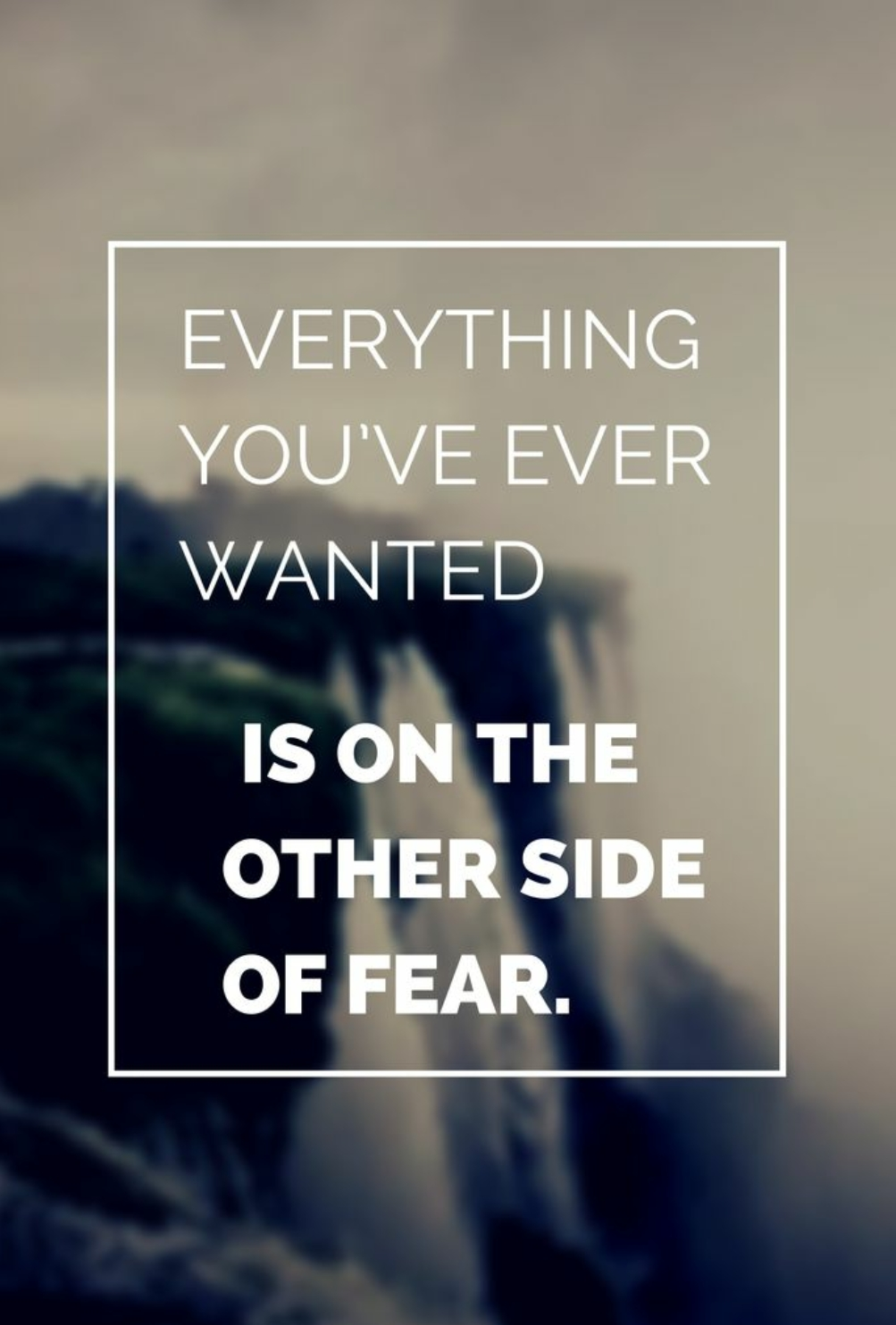 [IMAGE] Everything you've ever wanted is on the other side of fear