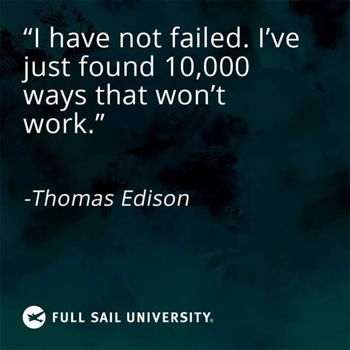 [Image] You don't fail at things, you just find out which ways of approaching the situation won't work.