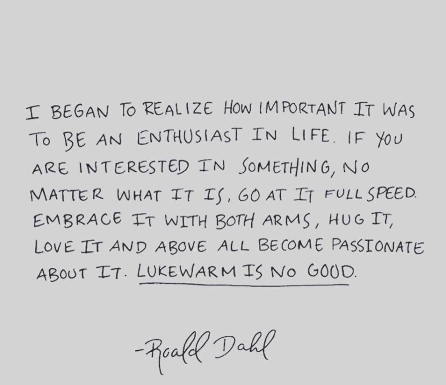Lukewarm is no good – Roald Dahl