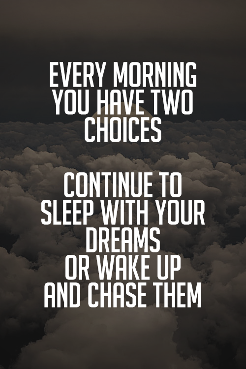 Every morning you have two choices