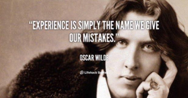 [Image] Experience is simply the name we give our mistakes. – Oscar Wilde