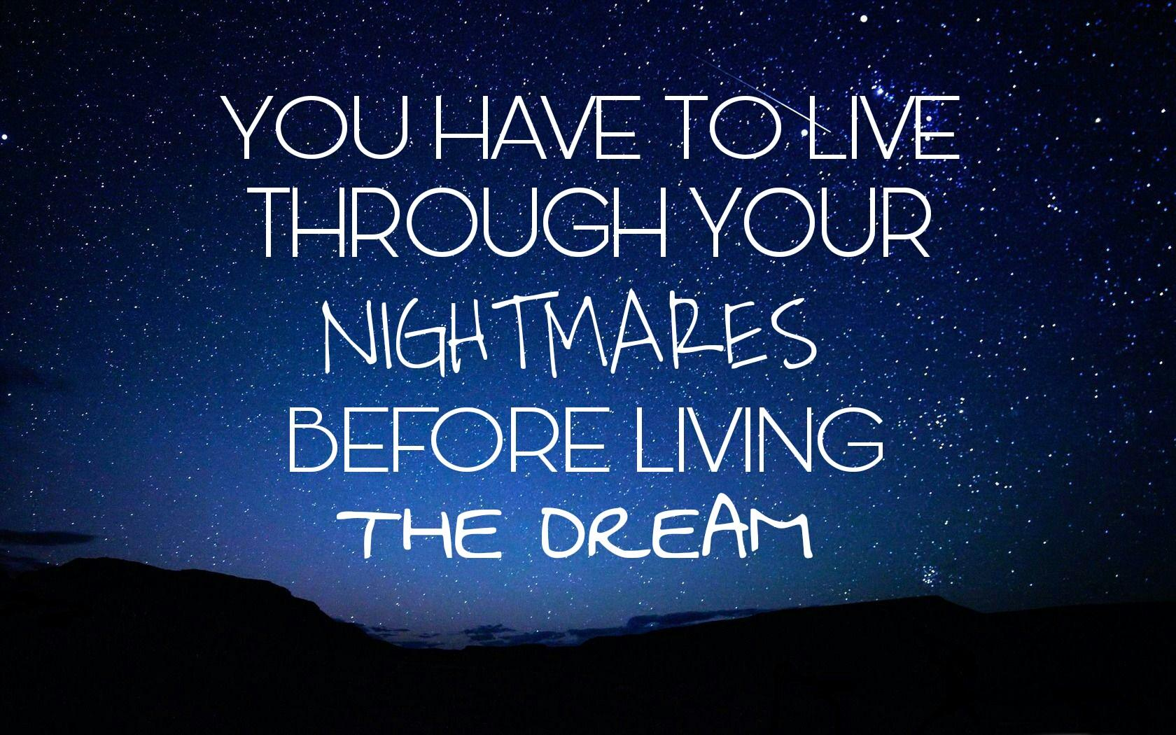 You have to live through your nightmares before living the dream