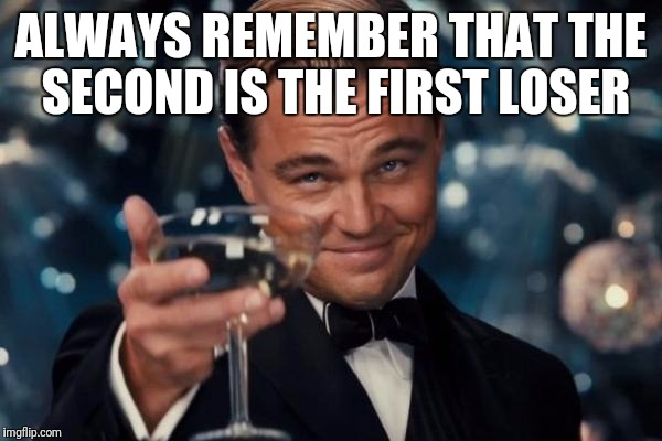 [Image] Second place is just a nice title for the first loser