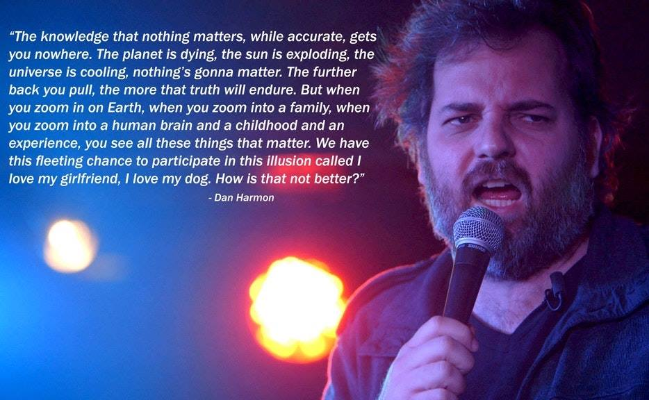 [Image] Dan Harmon (co-creator of Rick and Morty) on why it's better to believe that things do matter.