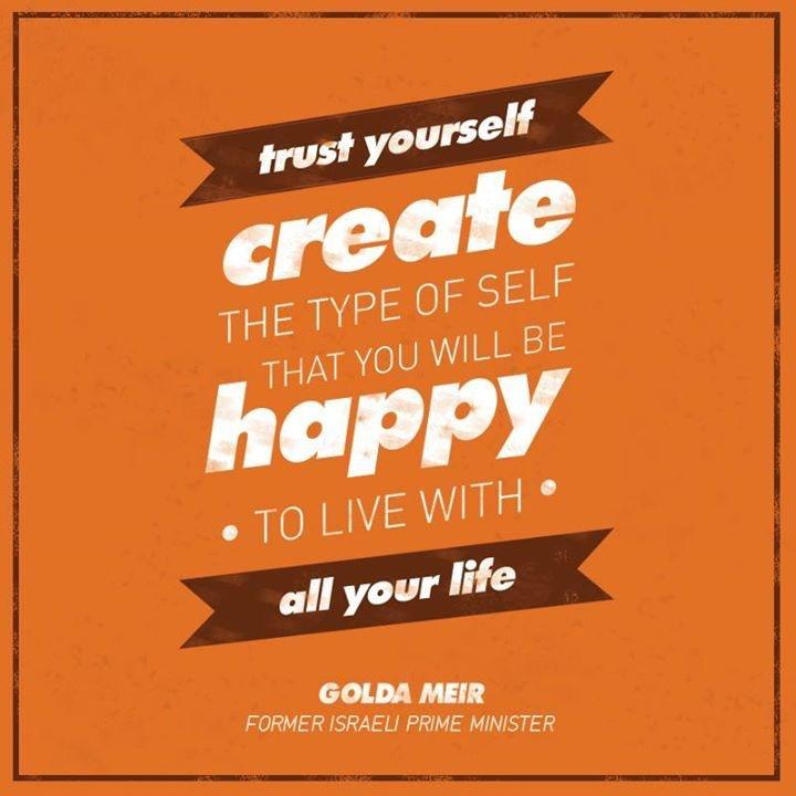 "[Image] ""Trust yourself. Create the kind of self that you will be happy to live with all your life."""