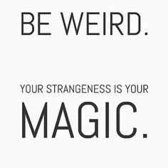 "[Image] ""Be weird. Your strangeness is your magic."" – Parker Lewis"