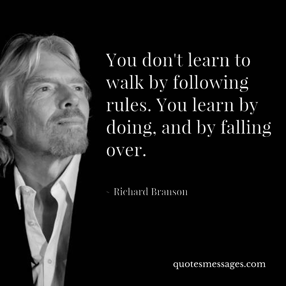 [Image] You don't learn to walk by following rules. You learn by doing, and by falling over – Richard Branson