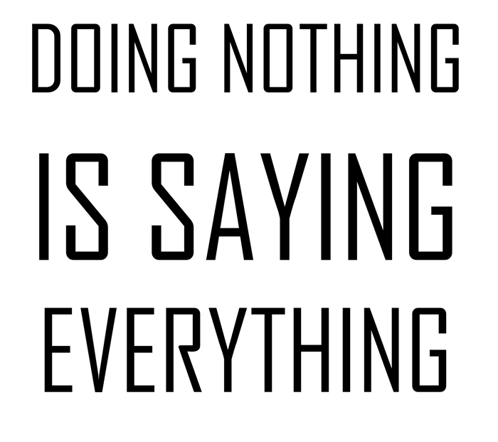 "[Image] ""Doing Nothing is saying Everything"""