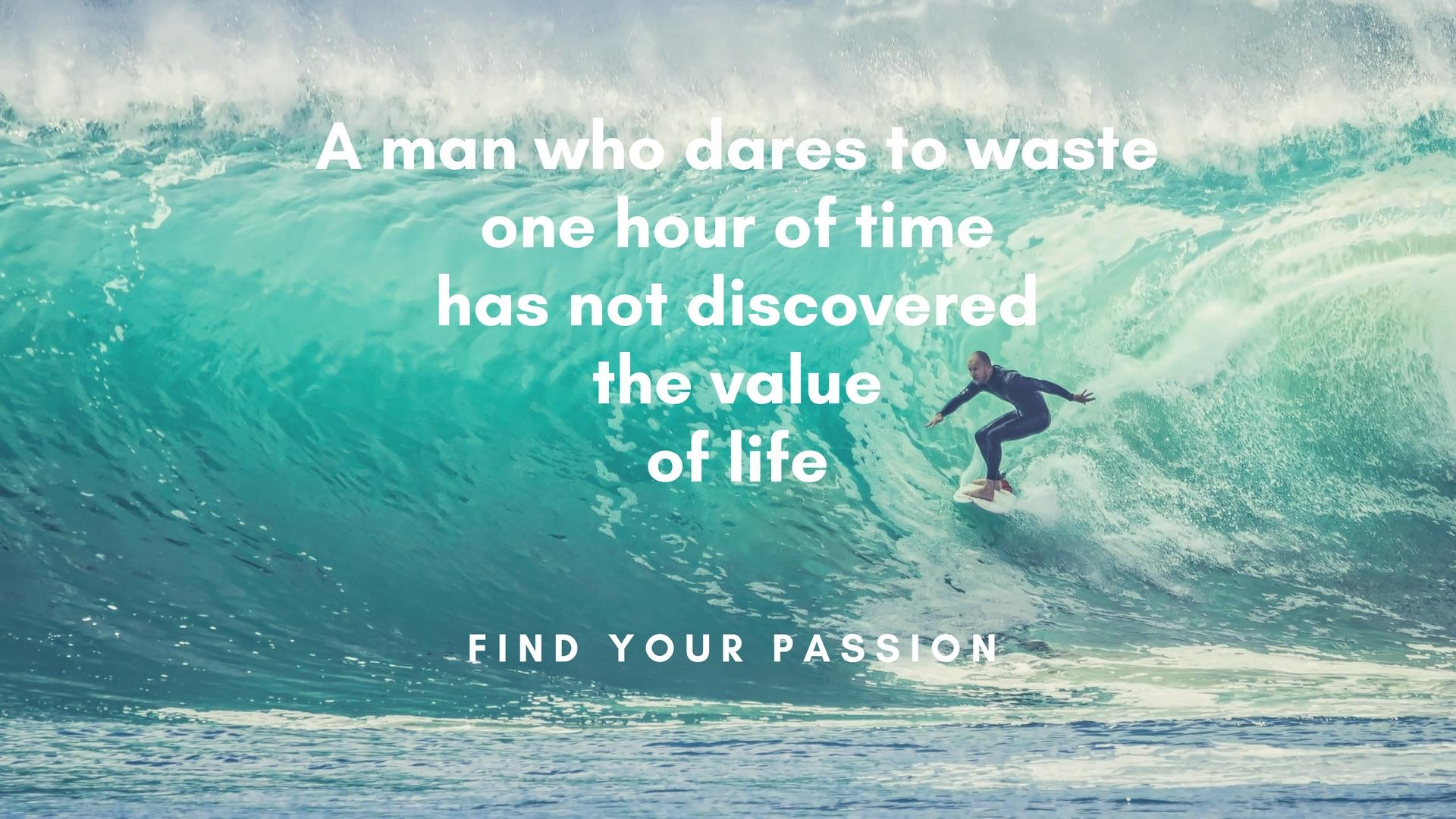 [Image] A man who dares to waste one hour of time has not discovered the value of life