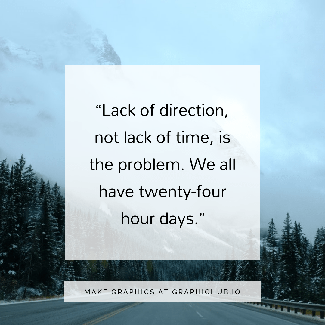 [Image] – Lack of direction, not lack of time, is the problem