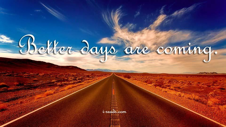 [Image] Better Days Are Coming.